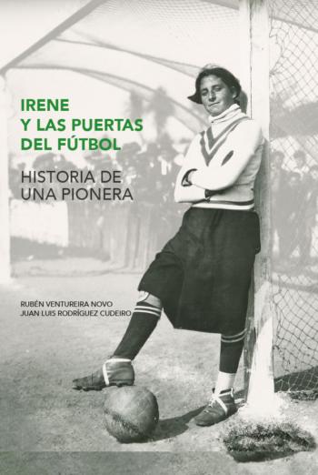 Portada do libro 'Irene y las puertas del fútbol' de Rubén Ventureira e J.L. Cudeiro / IRENEPORTERA.EU
